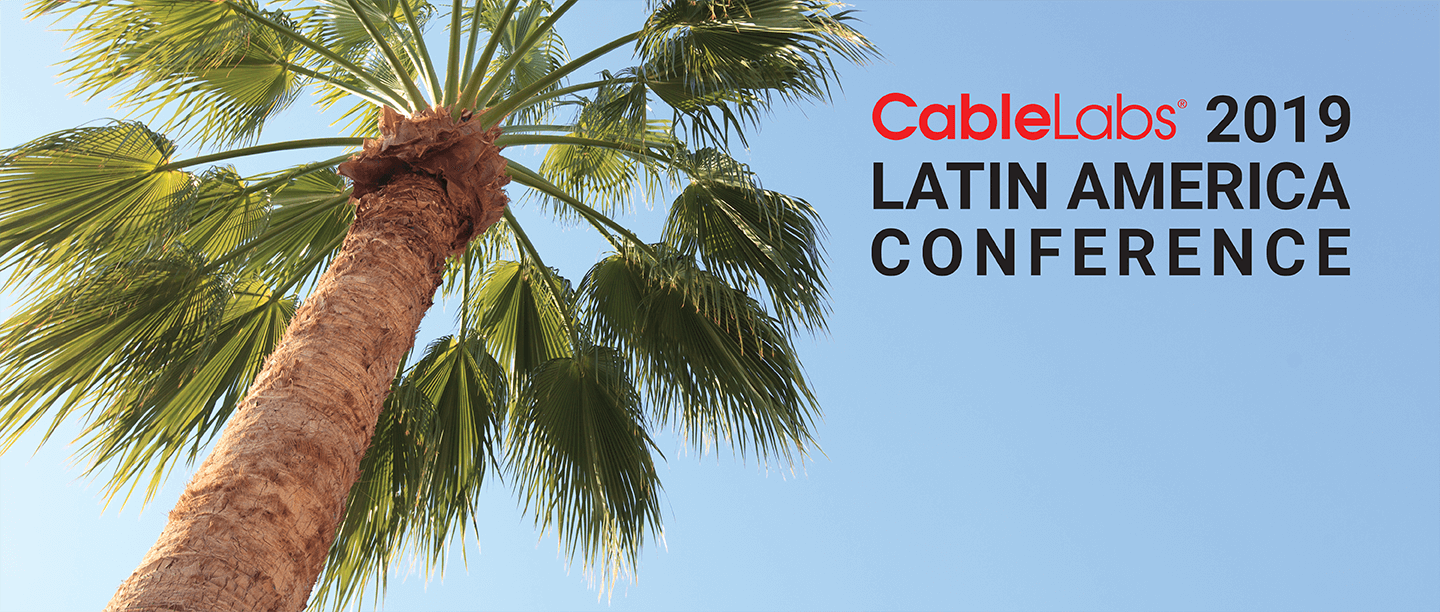 CableLabs Latin America Conference 2019