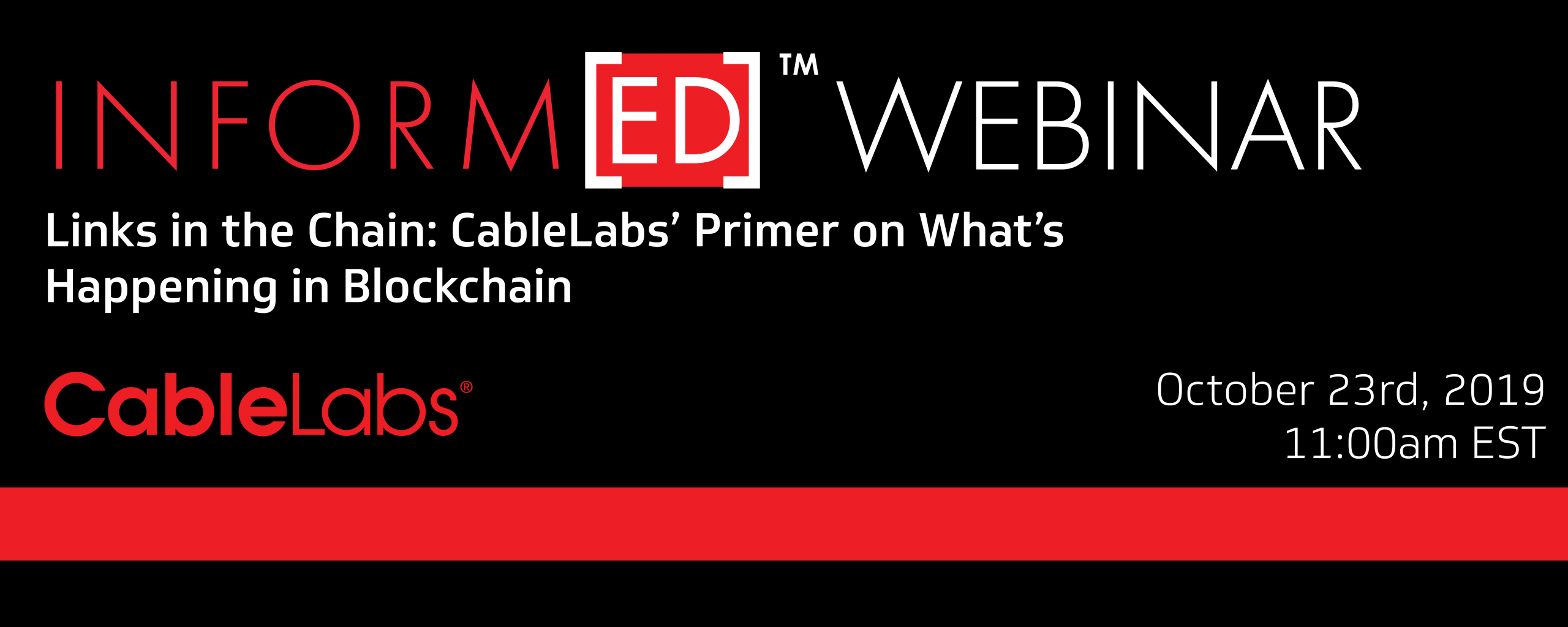 Inform[ED] Webinar: Links in the Chain: CableLabs' Primer on What's Happening in Blockchain