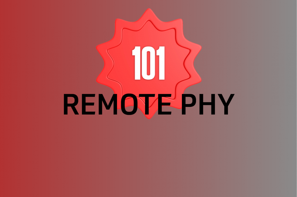 Remote PHY 101: Why the Industry Is Working Together to Take Things Apart